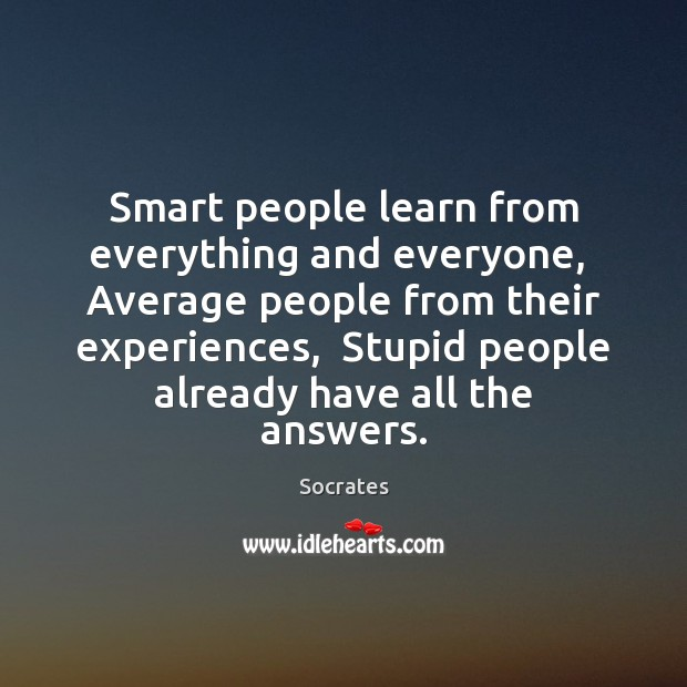 Smart people learn from everything and everyone,  Average people from their experiences, Image