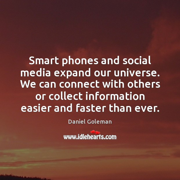 Smart phones and social media expand our universe. We can connect with Daniel Goleman Picture Quote