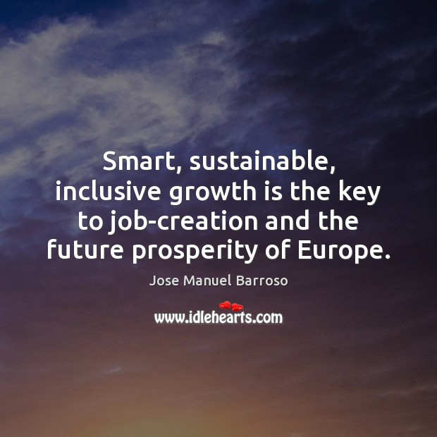 Smart, sustainable, inclusive growth is the key to job-creation and the future Image