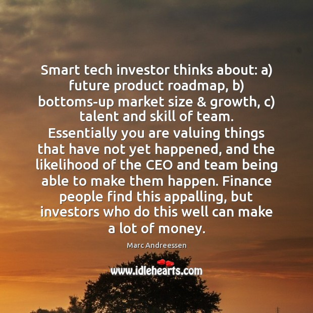 Smart tech investor thinks about: a) future product roadmap, b) bottoms-up market Image