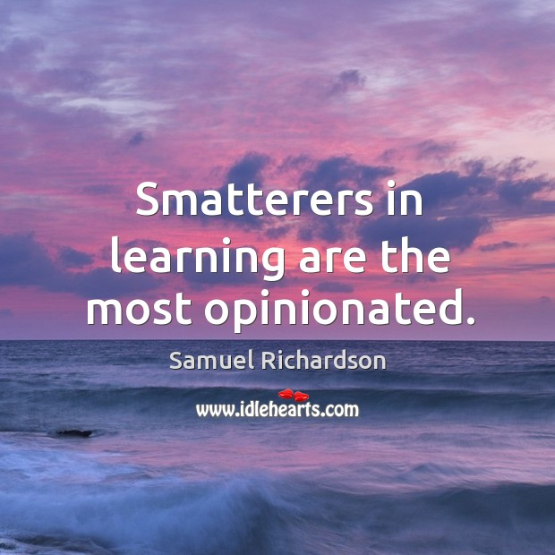 Smatterers in learning are the most opinionated. Image