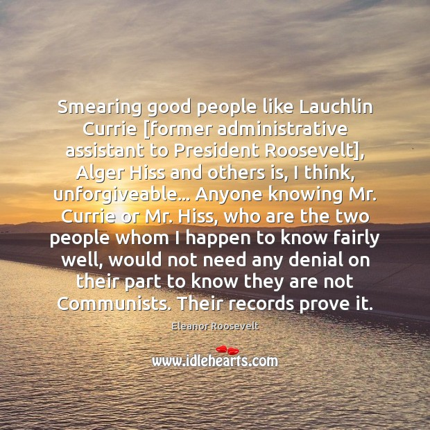 Image, Smearing good people like Lauchlin Currie [former administrative assistant to President Roosevelt],