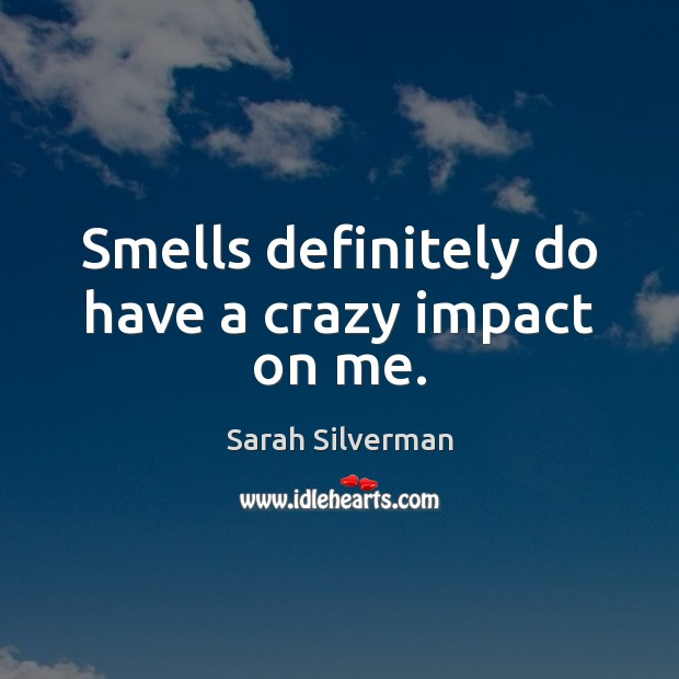 Smells definitely do have a crazy impact on me. Image