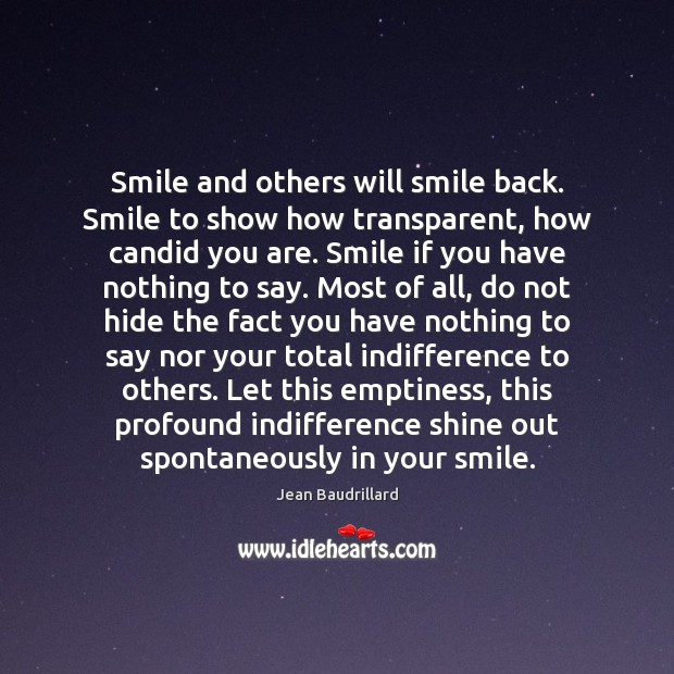 Smile and others will smile back. Smile to show how transparent, how Jean Baudrillard Picture Quote