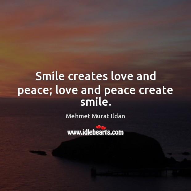 Image, Smile creates love and peace; love and peace create smile.