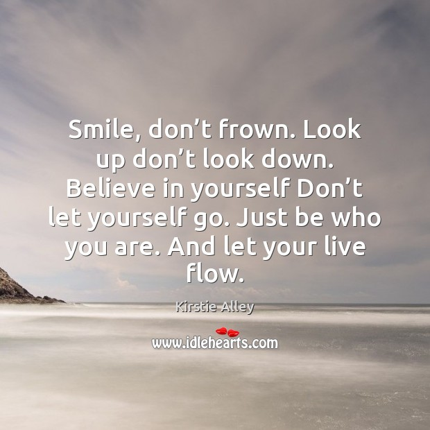Smile, don't frown. Look up don't look down. Believe in Kirstie Alley Picture Quote
