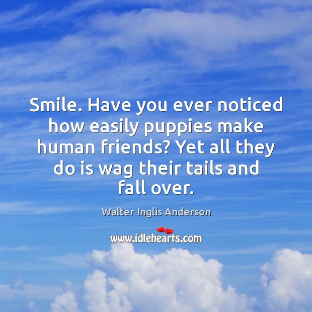 Smile. Have you ever noticed how easily puppies make human friends? Yet Image