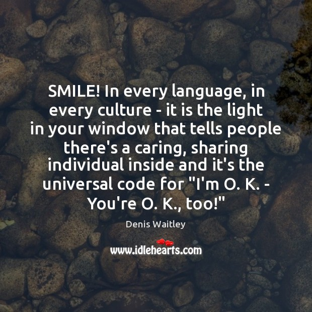 SMILE! In every language, in every culture – it is the light Denis Waitley Picture Quote
