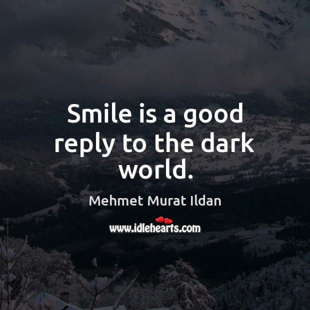 Smile is a good reply to the dark world. Smile Quotes Image