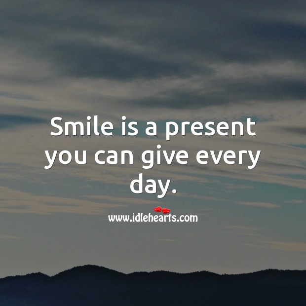 Smile is a present you can give every day. Smile Quotes Image