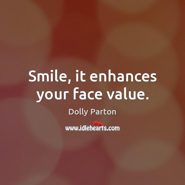 Smile, it enhances your face value. Image