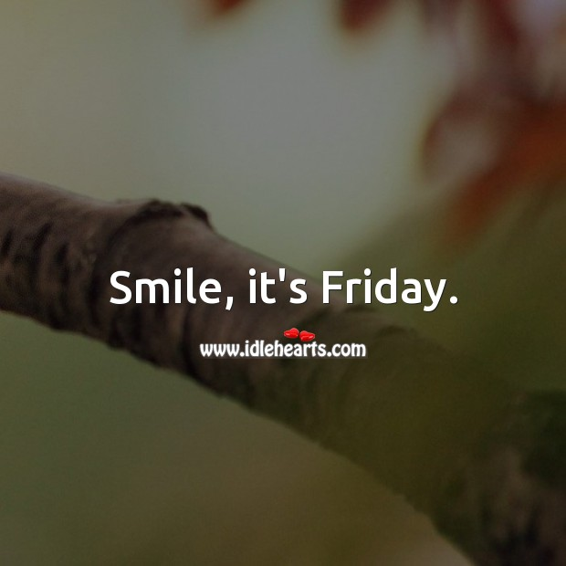 Smile, it's Friday. Friday Quotes Image