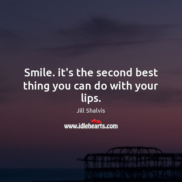 Image, Smile. it's the second best thing you can do with your lips.