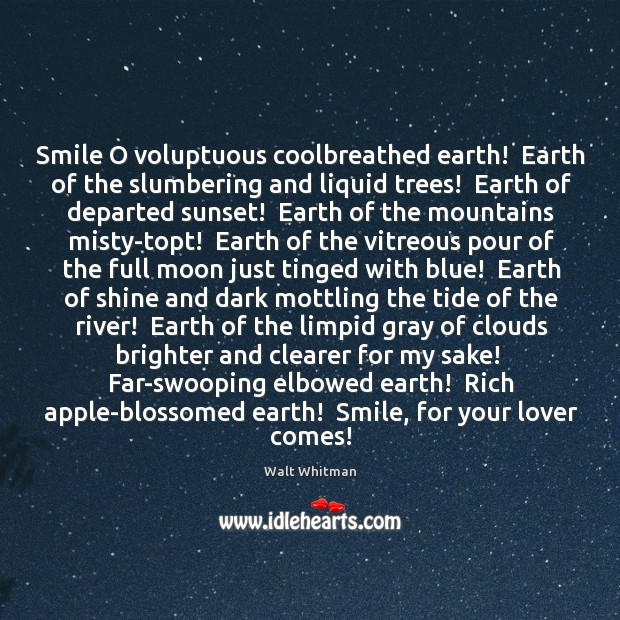 Smile O voluptuous coolbreathed earth!  Earth of the slumbering and liquid trees! Image