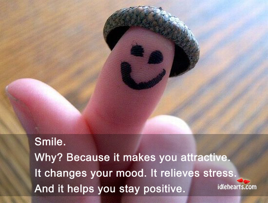 Smile. Why? because it makes you attractive. Stay Positive Quotes Image