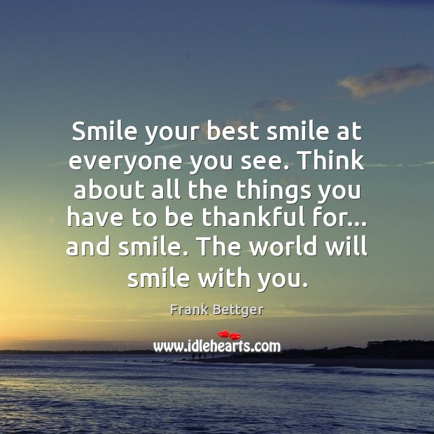 Image, Smile your best smile at everyone you see. Think about all the