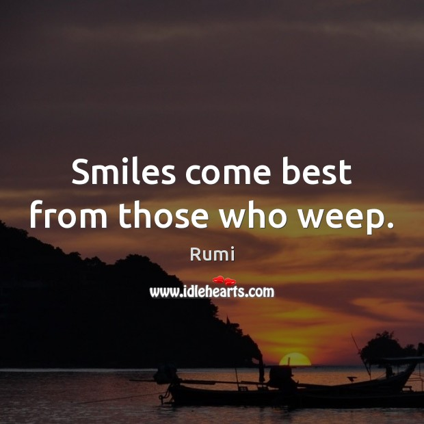 Image, Smiles come best from those who weep.
