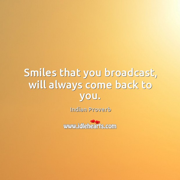 Smiles that you broadcast, will always come back to you. Image