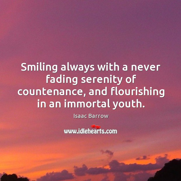 Smiling always with a never fading serenity of countenance, and flourishing in an immortal youth. Image