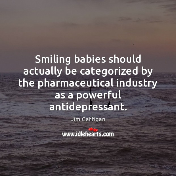 Image, Smiling babies should actually be categorized by the pharmaceutical industry as a