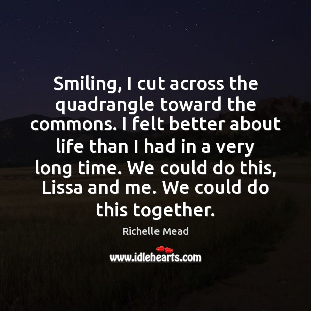 Image, Smiling, I cut across the quadrangle toward the commons. I felt better