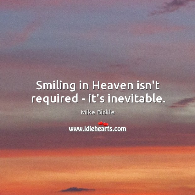 Image, Smiling in Heaven isn't required – it's inevitable.