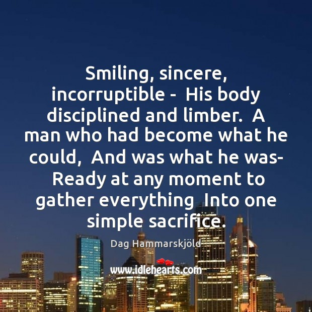 Image, Smiling, sincere, incorruptible –  His body disciplined and limber.  A man who