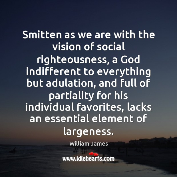 Smitten as we are with the vision of social righteousness, a God William James Picture Quote