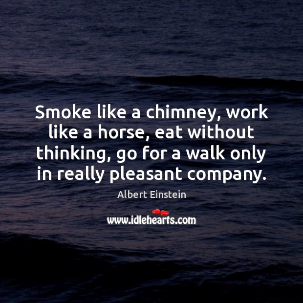 Image, Smoke like a chimney, work like a horse, eat without thinking, go