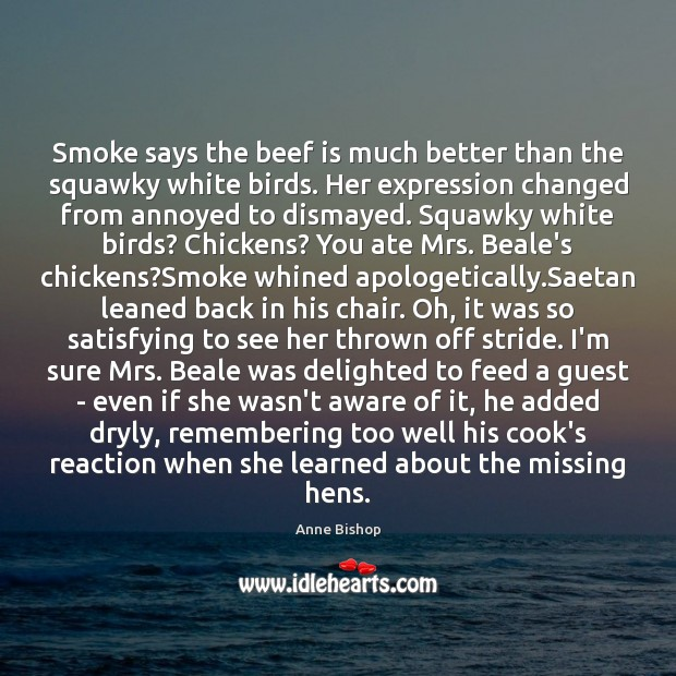 Smoke says the beef is much better than the squawky white birds. Image