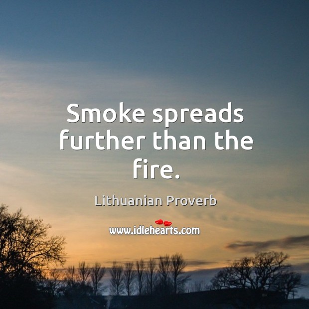 Smoke spreads further than the fire. Lithuanian Proverbs Image