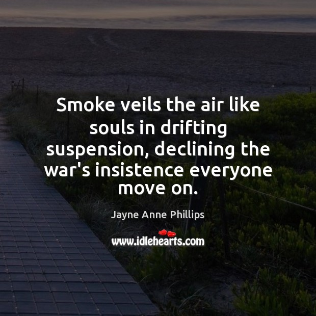 Smoke veils the air like souls in drifting suspension, declining the war's Move On Quotes Image