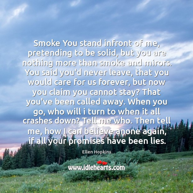 Smoke You stand infront of me, pretending to be solid, but you Ellen Hopkins Picture Quote