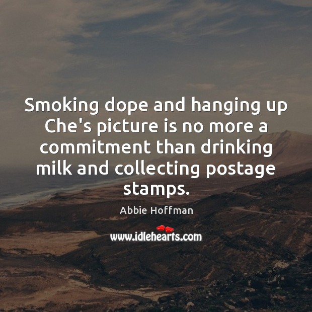 Smoking dope and hanging up Che's picture is no more a commitment Image