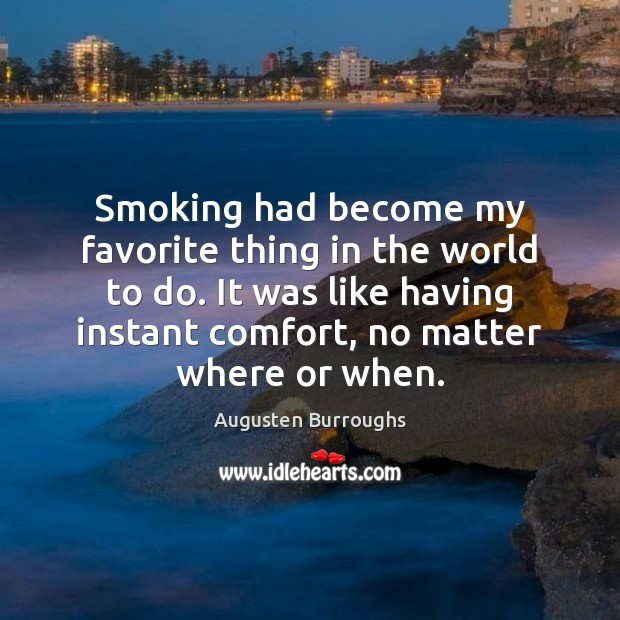 Smoking had become my favorite thing in the world to do. It Augusten Burroughs Picture Quote