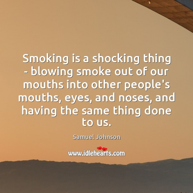 Smoking is a shocking thing – blowing smoke out of our mouths Smoking Quotes Image