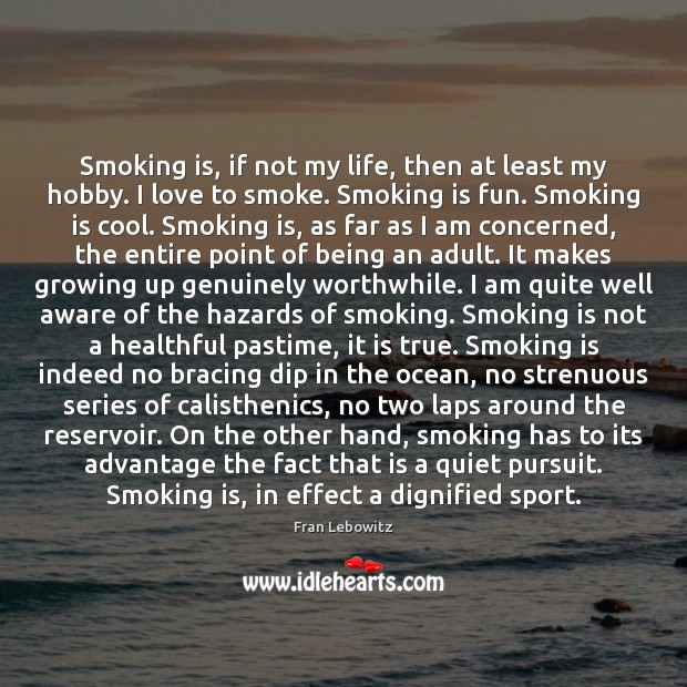 Smoking is, if not my life, then at least my hobby. I Smoking Quotes Image
