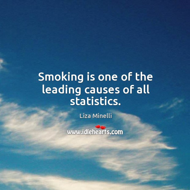 Smoking is one of the leading causes of all statistics. Smoking Quotes Image