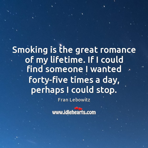 Smoking is the great romance of my lifetime. If I could find Smoking Quotes Image