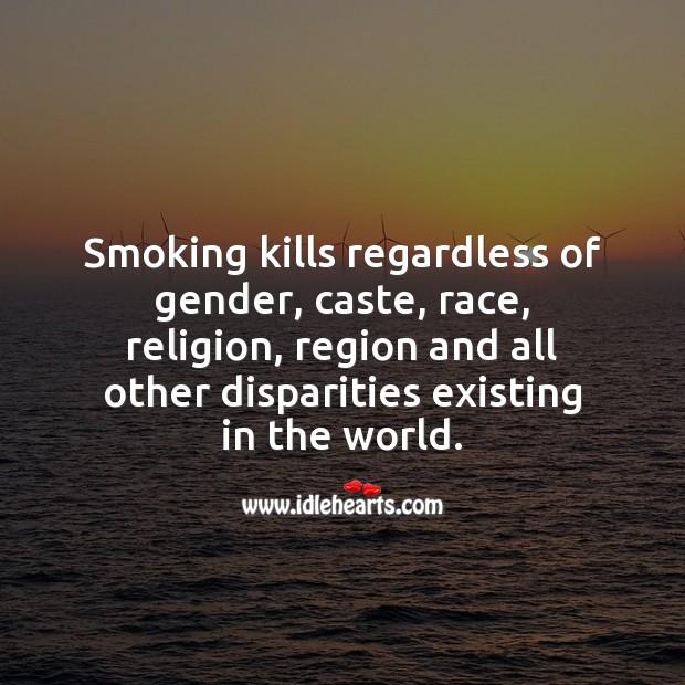 Smoking kills regardless of gender, caste, race, religion and region. Smoking Quotes Image