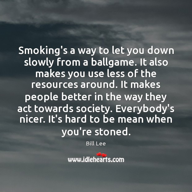 Smoking's a way to let you down slowly from a ballgame. It Bill Lee Picture Quote