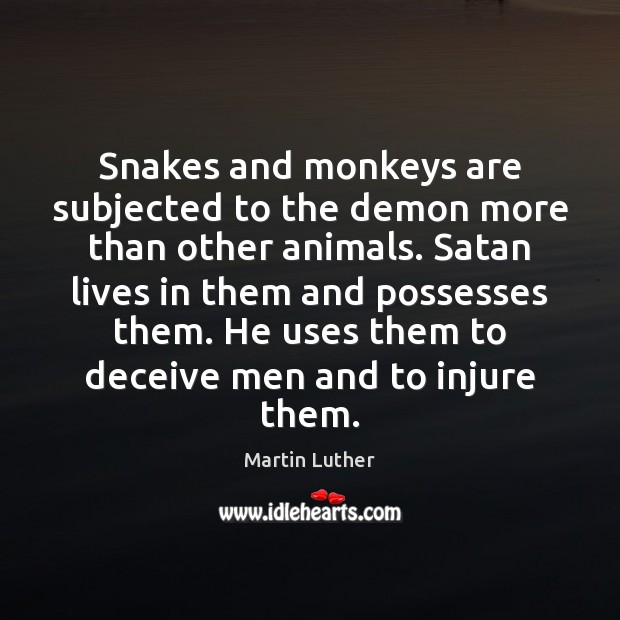 Snakes and monkeys are subjected to the demon more than other animals. Image