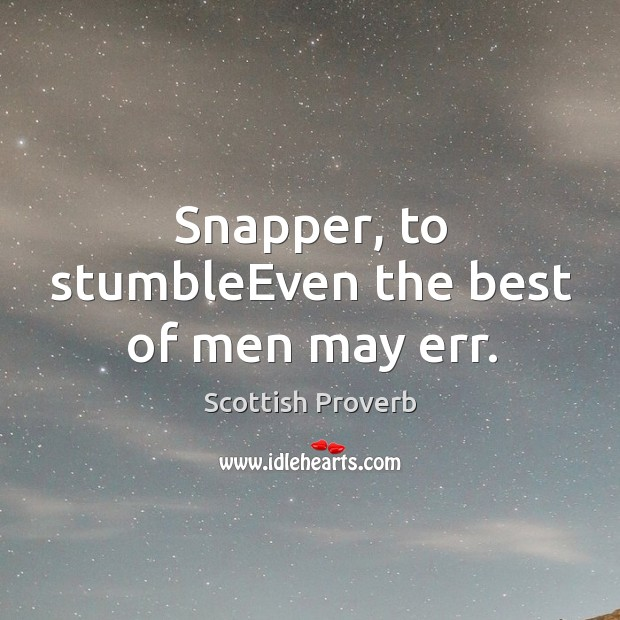 Image, Snapper, to stumbleeven the best of men may err.