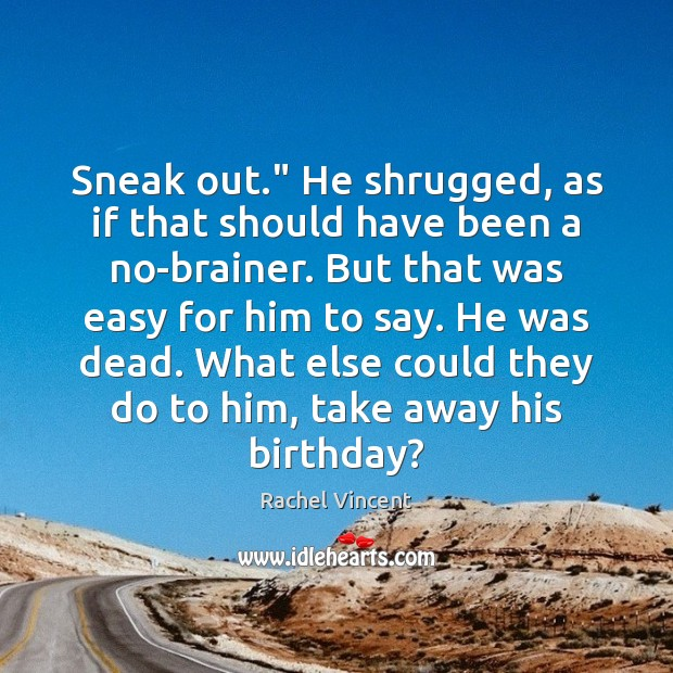 "Sneak out."" He shrugged, as if that should have been a no-brainer. Image"