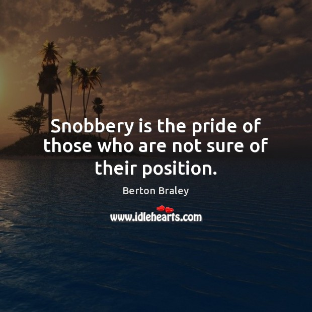 Image, Snobbery is the pride of those who are not sure of their position.