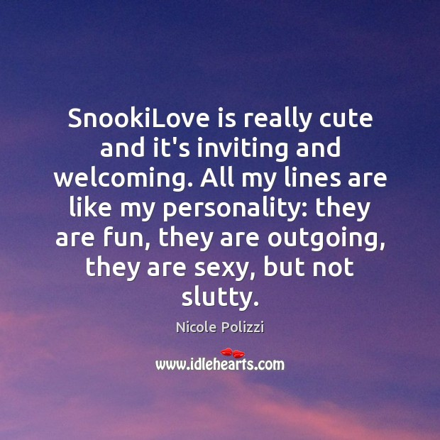 SnookiLove is really cute and it's inviting and welcoming. All my lines Nicole Polizzi Picture Quote