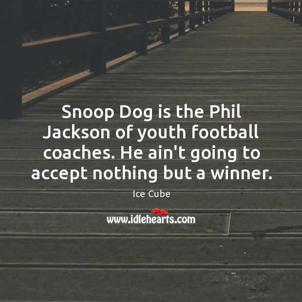Snoop Dog is the Phil Jackson of youth football coaches. He ain't Image