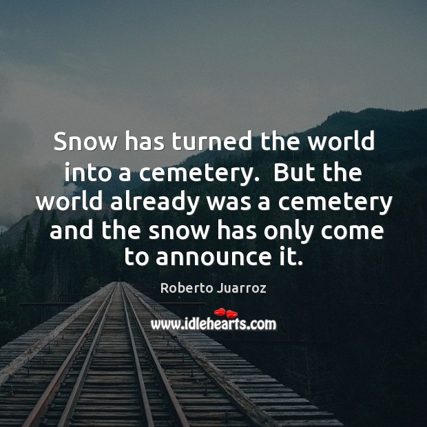 Image, Snow has turned the world into a cemetery.  But the world already
