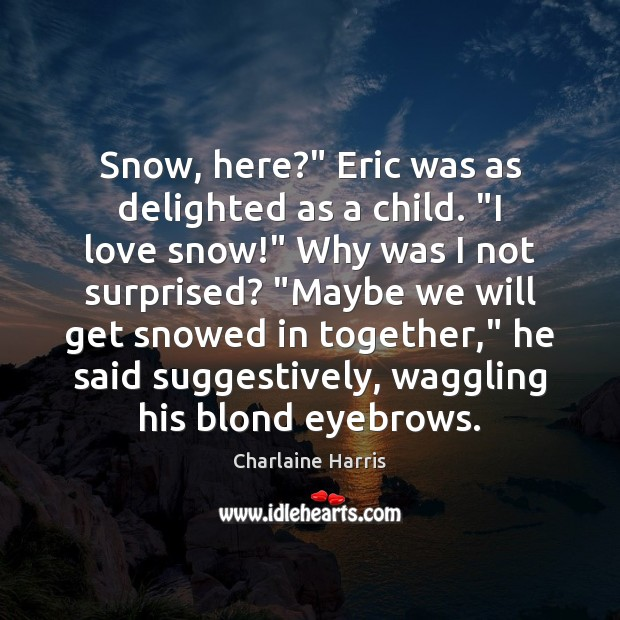 """Snow, here?"""" Eric was as delighted as a child. """"I love snow!"""" Image"""