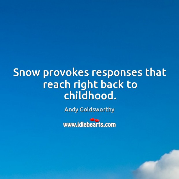 Snow provokes responses that reach right back to childhood. Image